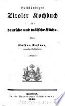 Vollst  ndiges Tiroler Kochbuch f  r deutsche und w  lsche K  che