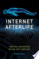 Internet Afterlife  Virtual Salvation in the 21st Century