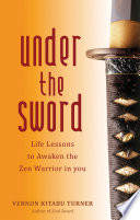 Under the Sword  Life Lessons to Awaken the Zen Warrior in You