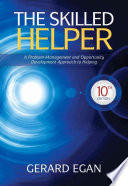 The Skilled Helper: A Problem-Management and Opportunity-Development Approach to Helping Has Taught Thousands Of Students Like You
