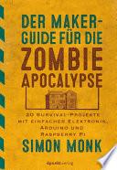 Der Maker Guide f  r die Zombie Apokalypse