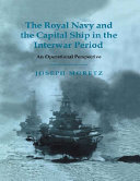 The Royal Navy and the Capital Ship in the Interwar Period