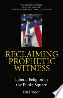 Reclaiming prophetic witness : liberal religion in the public square / Paul Rasor.