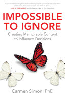 Impossible to Ignore: Creating Memorable Content to Influence Decisions Easy To Process Hard To Forget And Impossible