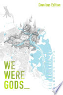 We Were Gods (Omnibus Edition) : with keeping the ancient evils out of...