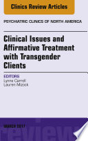 Clinical Issues and Affirmative Treatment with Transgender Clients  An Issue of Psychiatric Clinics of North America