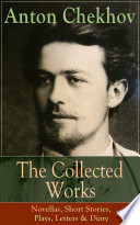 The Collected Works of Anton Chekhov  Novellas  Short Stories  Plays  Letters   Diary