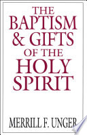 The Baptism And Gifts Of The Holy Spirit : unger traces the doctrine of the...