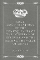 Some Considerations of the Consequences of the Lowering of Interest and the Raising the Value of Money