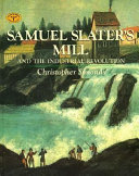 Samuel Slater s Mill and the Industrial Revolution