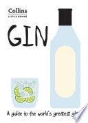 Gin  A guide to the world   s greatest gins  Collins Little Books
