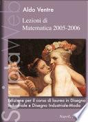 Lezioni di Matematica 2005-2006. Edizione per il Corso di Laurea in Disegno Industriale e Disegno Industriale-Moda