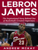 download ebook lebron james: the inspirational story behind one of basketball\'s greatest superstars pdf epub