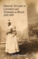 Domestic Servants in Literature and Testimony in Brazil, 1889-1999