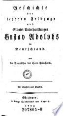Geschichte der letztern Feldzüge und Staats-Unterhandlungen Gustav Adolphs in Deutschland