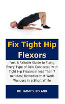 Fix Tight Hip Flexors Fast Reliable Guide To Fixing Every Type Of Pain Connected With Tight Hip Flexors In Less Than 7 Minutes Remedies T