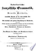Tabellarische französische Grammatik, oder neueste Methode, die französische Sprache auf die leicht faßlichste Art binnen kurzer Zeit gründlich zu erlernen (etc.)