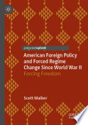 American Foreign Policy And Forced Regime Change Since World War Ii