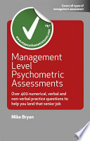 Management Level Psychometric Assessments [electronic resource] : Over 400 Numerical, Verbal and Non-verbal Practice Questions to Help You Land that S