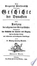 Des Gregorius Abulfaradsch kurze Geschichte der Dynastien oder Auszug der allgemeinen Weltgeschichte  besonders der Geschichte der Chalifen und Mogolen