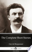 The Complete Short Stories by Guy de Maupassant   Delphi Classics  Illustrated