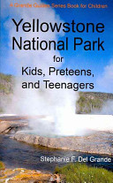 Yellowstone National Park for Kids  Preteens  and Teenagers