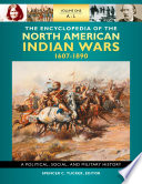 The Encyclopedia of North American Indian Wars  1607   1890  A Political  Social  and Military History  3 volumes
