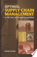 Optimal Supply Chain Management in Oil  Gas  and Power Generation