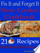 Fix It and Forget It  Slow Cooker Cookbook  Preparation time  Under 15 Minutes  210 Recipes