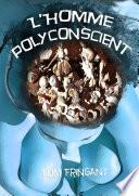L'Homme polyconscient