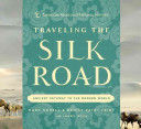 Traveling the Silk Road Silk Road Was An Incredible Network Of Trade