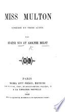 Miss Multon, comédie en trois actes. Par MM. E. Nus et A. Belot