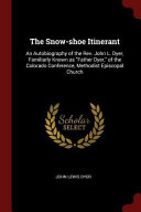 The Snow-Shoe Itinerant: An Autobiography of the REV. John L. Dyer, Familiarly Known as Father Dyer, of the Colorado Conference, Methodist Epis