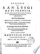 Le glorie di San Luigi re di Francia oue si rappresentano le attioni memorabili della sua vita  Con varie osseruazioni spirituali  morali  e politiche      Del dottore Ranuccio Pico