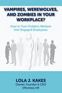 Vampires, Werewolves, and Zombies in Your Workplace? Or Managers Is Finding And