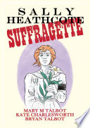 Sally Heathcote, Suffragette : common maid who joined the...