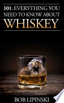 101  Everything You Need to Know About Whiskey