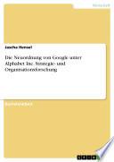 Die Neuordnung von Google unter Alphabet Inc. Strategie- und Organisationsforschung