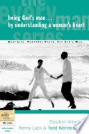 Being God S Man By Understanding A Woman S Heart