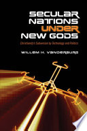 Secular Nations under New Gods: Christianity's Subversion by Technology and Politics Book Cover