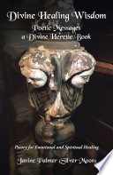 Divine Healing Wisdom Poetic Messages A Divine Heretic Book