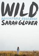 WILD Adventure Cookbook Sarah Glover