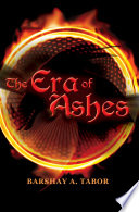 The Era Of Ashes : and battles and reduced to nothing but ashes,...