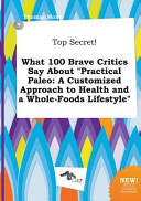 Top Secret  What 100 Brave Critics Say about Practical Paleo