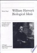 William Harvey s Biological Ideas