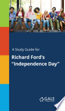A Study Guide for Richard Ford s  Independence Day