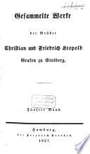 Gesammelte Werke der Brüder Christian und Friedrich Leopold Grafen zu Stolberg