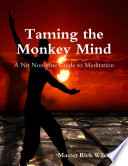 Taming the Monkey Mind  A No Nonsense Guide to Meditation