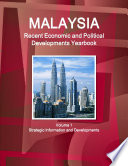 Malaysia Recent Economic and Political Developments Yearbook Volume 1 Strategic Information and Developments
