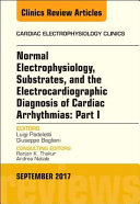 Normal Electrophysiology  Substrates  and the Electrocardiographic Diagnosis of Cardiac Arrhythmias  Part I  an Issue of the Cardiac Electrophysiology Clinics